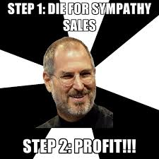 Profit Meme - step 1 die for sympathy sales step 2 profit create meme