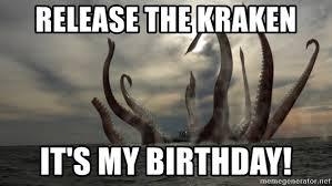 Release The Kraken Meme - release the kraken it s my birthday kraken1 meme generator