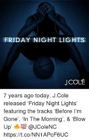 Friday Night Meme - friday night lights j col 7 years ago today jcole released friday
