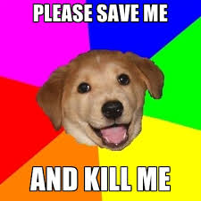 Save Me Meme - please save me and kill me create meme