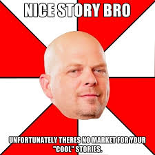 Cool Story Meme - nice story bro unfortunately theres no market for your cool