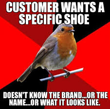Retail Robin Meme - retail robin customer wants a specific shoe doesn t know the
