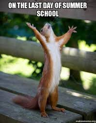Summer School Meme - on the last day of summer school happy squirrel make a meme