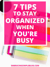 7 tips to stay organized when life is busy embracing simple