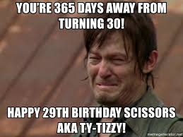 29th Birthday Meme - you re 365 days away from turning 30 happy 29th birthday scissors