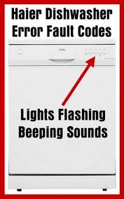 dishwasher heavy light flashing haier dishwasher error fault codes lights flashing beeping sounds