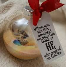 when you see this ornament on your tree think of he who walked on