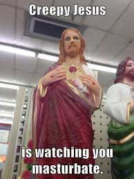Masterbating Memes - creepy jesus is watching you masturbate cheezburger funny memes