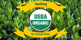 how to get usda certified hacking usda organic for your vertical farm the urban vertical