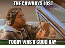 Today Was A Good Day Meme - the cowboys lost memes today was a good day meme on me me