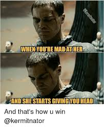 U Win Meme - when you re madather and she starts givingyou head and that s how u