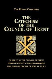Council Of Trent Reforms The Catechism Of The Council Of Trent Council Of Trent Catholic