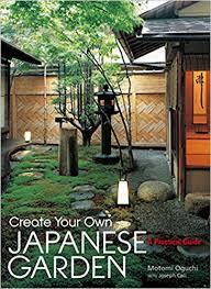 japanese garden create your own japanese garden a practical guide motomi oguchi
