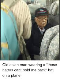 Asian Man Meme - these m団me back oa old asian man wearing a these haters cant hold