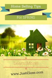 Spring Home Tips 6 Home Selling Tips For Spring Justclose Info
