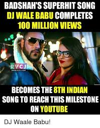 Indian Song Meme - badshah s superhit song dj wale babu completes 100 million views