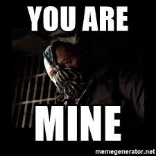 Bane Meme - you are mine bane meme meme generator