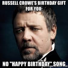 Birthday Gift Meme - russell crowe s birthday gift for you no happy birthday song