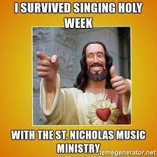 St Nicholas Meme - i survived singing holy week with the st nicholas music ministry
