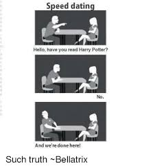 We Are Done Meme - speed dating hello have you read harry potter no and we re done
