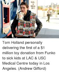 Donation Meme - tom holland personally delivering the first of a 1 million toy