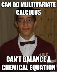 Calculus Meme - can do multivariate calculus can t balance a chemical equation