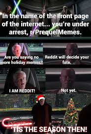 Holiday Memes - when the rest of reddit is tired of holiday prequel memes