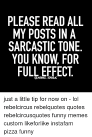 Sarcastic Funny Memes - please read all my posts in a sarcastic tone you know for full