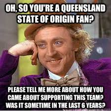 Queensland Memes - oh so you re a queensland state of origin fan please tell me more