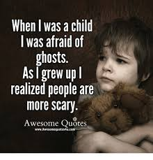 Afraid Meme - when i was a child i was afraid of ghosts as grew up l realized