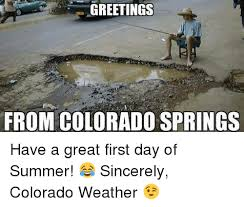 Colorado Weather Meme - greetings from colorado springs have a great first day of summer