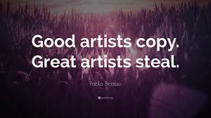 Artist Love Quotes by Pablo Picasso Quote U201cgood Artists Copy Great Artists Steal U201d 21