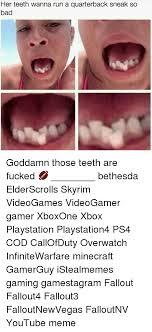 Bad Teeth Meme - her teeth wanna run a quarterback sneak so bad goddamn those teeth