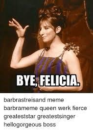 Barbra Streisand Meme - bye felicia barbrastreisand meme barbrameme queen werk fierce