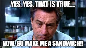 Make Me A Sandwich Meme - robert de niro imgflip