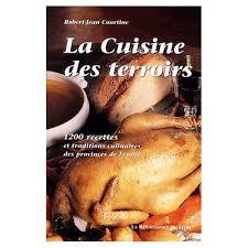 cuisine des terroirs recettes la cuisine des terroirs 1200 recettes et traditions culinaires des