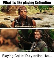 Playing Cod Text Memes Com - what it s like playing cod online we are supposed to be a unit suck