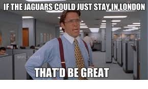 Jaguars Memes - if the jaguars could just stay in london nfl memes that dbe great