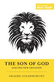the son of god and the new creation graeme goldsworthy dane c