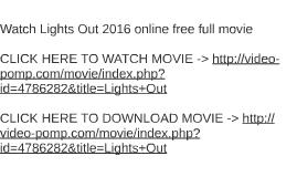 lights out full movie free watch lights out 2016 online free full movie by frantz ritchie on prezi