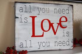 Love Home Decor Sign by All You Need Is Love