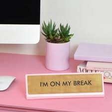 on break sign for desk i m on my break desk plate sign by flamingo candles