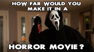 Horror Movie Memes - how far would you make it in a horror movie