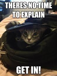 No Time To Explain Meme - backpack cat memes quickmeme