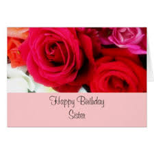 sister rose birthday cards sister rose birthday greeting cards