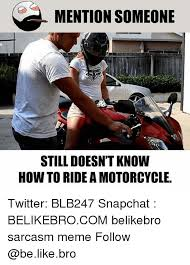 Motorcycle Meme - mention someone still doesn t know how to ride a motorcycle twitter