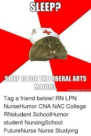 Nurse Meme Generator - sleep sleep is for the liberal arts majors memegenerator net tag a