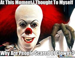 Scary Clown Memes - i love clowns by mcbutters meme center