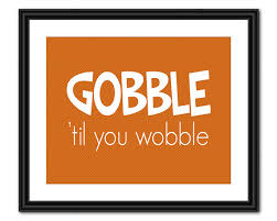 thanksgiving quote gobble til you wobble by allthebestquotes
