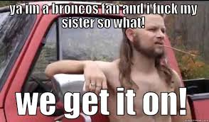 Broncos Fan Meme - almost politically correct redneck memes quickmeme